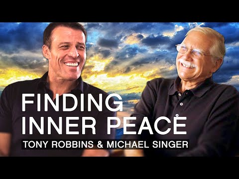 Tony Robbins And Michael A Singer   Breaking Patterns And Finding Inner Peace