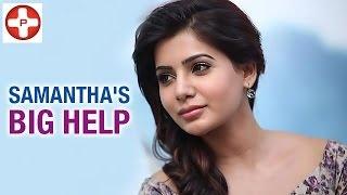 Samantha's Big Help To A 5 Year Old Child | Pratyusha Support | Tamil Cinema News