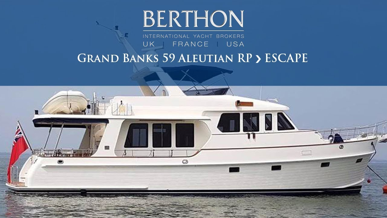 Banks For Sale >> Grand Banks 59 Aleutian Rp Escape Yacht For Sale Berthon International Yacht Brokers
