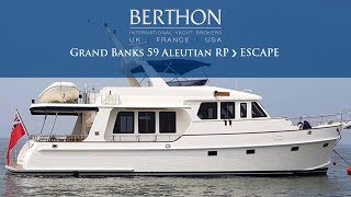 Grand Banks 59 Aleutian RP (ESCAPE) - Yacht for Sale - Berthon International Yacht Brokers