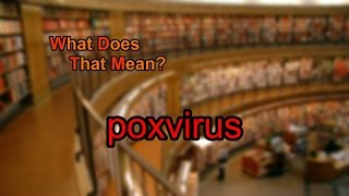 What does poxvirus mean?