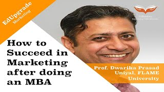 How to Succeed in Marketing After Doing an MBA   Prof Dwarika Prasad Uniyal   EdUpgrade