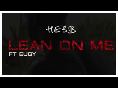 HE3B ft Eugy - Lean On Me