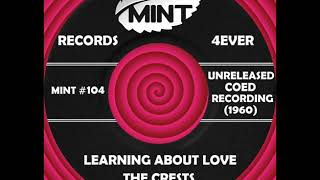 LEARNING ABOUT LOVE, The Crests, Unreleased (Coed) 1960