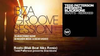 Tedd Patterson presents Blackbone - Roots - Blak Beat Niks Remix - IbizaGrooveSession