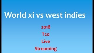 World 11 vs west indies live t20 match 2018
