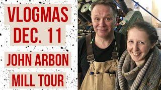 Vlogmas Dec. 11 - John Arbon mill tour