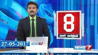 News @ 8 PM | News7 Tamil | 27-05-2017