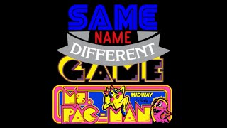 Same Name, Different Game: Ms. Pac-Man