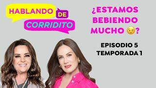 ¿Estamos bebiendo mucho? | Hablando De Corridito  Isabel Lascurain y Gloria Calzada | Ep 5 Temp 1