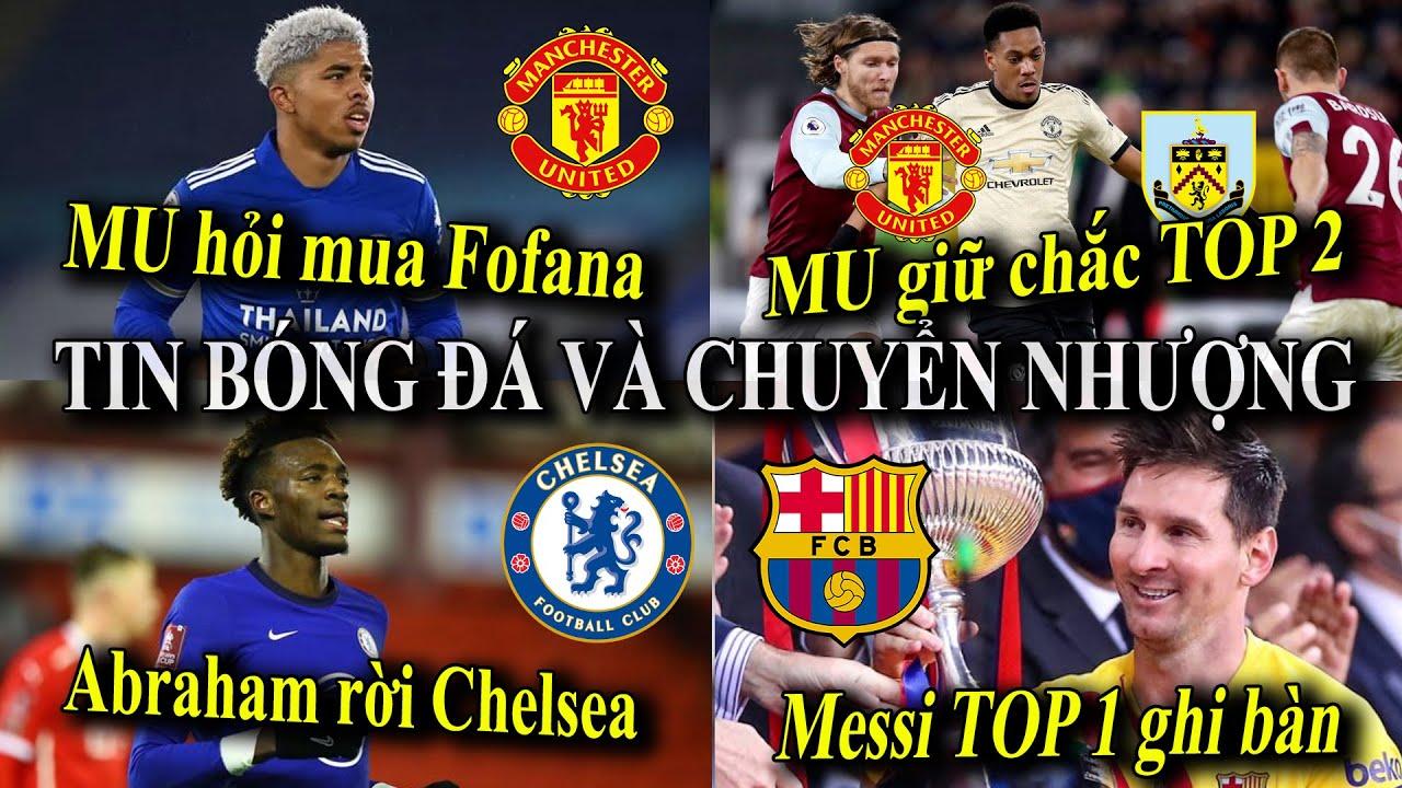 Tin bóng đá - Chuyển nhượng 2021 - 18/04: MU hỏi mua Fofana,Abraham rời Chelsea,Messi TOP 1 ghi bàn