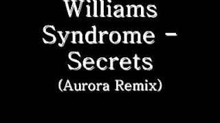 Williams Syndrome - Secrets (Aurora Remix)