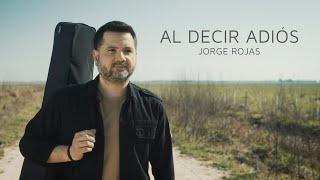 Jorge Rojas - Al decir adiós