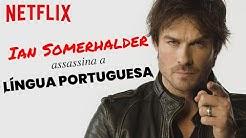 Ian Somerhalder lê tweets em português e assassina a nossa língua | Netflix Brasil