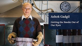 Getting the Smoke Out of Our Eyes: Ashok Gadgil