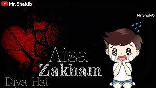 Aisa Zakham Diya Hai Whatsapp Status | Emotional Whatsapp Status | Heart Touching Status | Mr Shakib