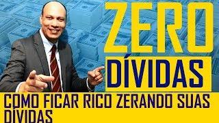 COMO FICAR RICO ZERANDO SUAS DIVIDAS - EU VOU TE ENSINAR A FICAR RICO