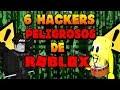 Los 6 Hackers mas poderosos y peligrosos de Roblox 2018 |Parte 1| [Sontix]