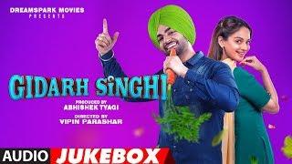 gidarh-singhi-full-album-jukebox-jordan-sandhu-rubina-bajwa-punjabi-songs-2019