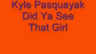 Kyle Pasquayak-Did Ya See That Girl