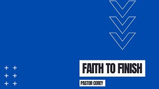 Moving By Faith | Faith To Finish | Pastor Corey Butler