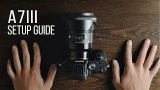 HOW TO SETUP SONY A7III for FILMMAKING and PHOTOGRAPHY