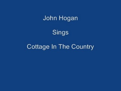 Cottage In The Country ----- John Hogan + Lyrics Underneath