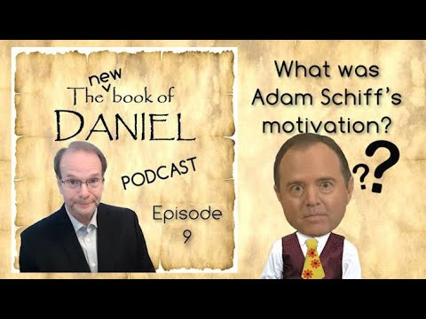 new-book-of-daniel-podcast---ep.-9:-what-drove-adam-schiff-to-be-a-bug-eyed,-crazy-liar?