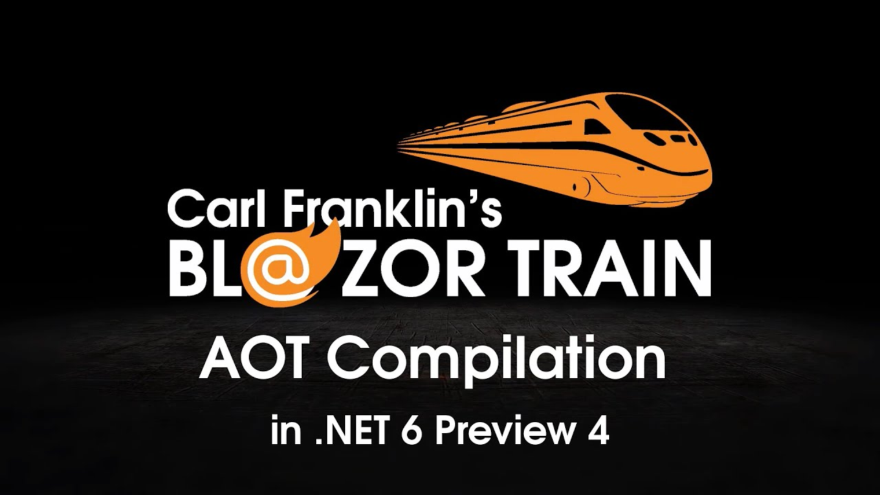 AOT Compilation in .NET 20 Preview 20 Carl Franklin's Blazor Train Ep 209