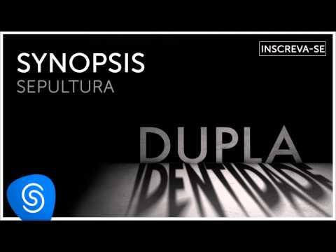 Sepultura - Synopsis (Dupla Identidade) [Áudio Oficial]