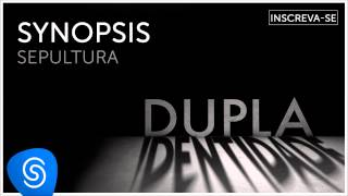 Sepultura - Synopsis (Dupla Identidade) [Áudio Oficial] thumbnail