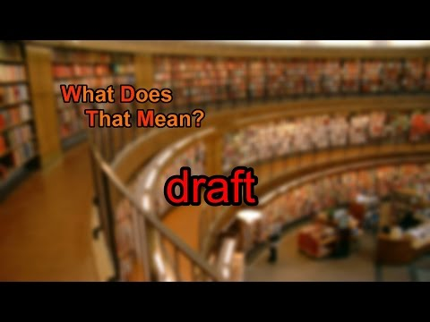 What does draft mean?