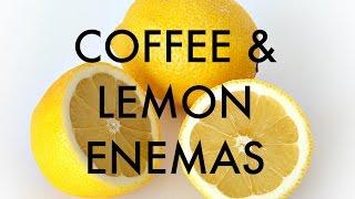 COFFEE & LEMON ENEMAS + Cleansing Information
