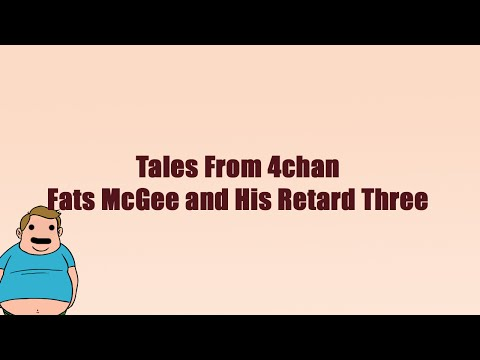 Tales From 4chan: Fats McGee and His Retard Three