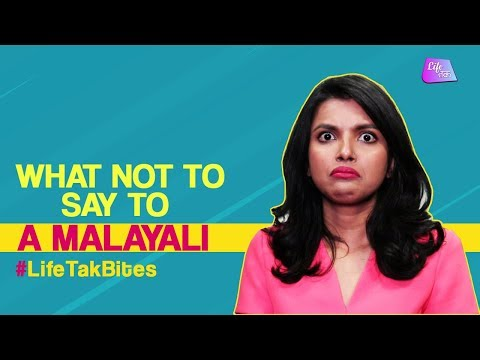 What not To Say To A Malayali | Malayali's Are Tired Of Hearing This | Life Tak Bites | Life Tak