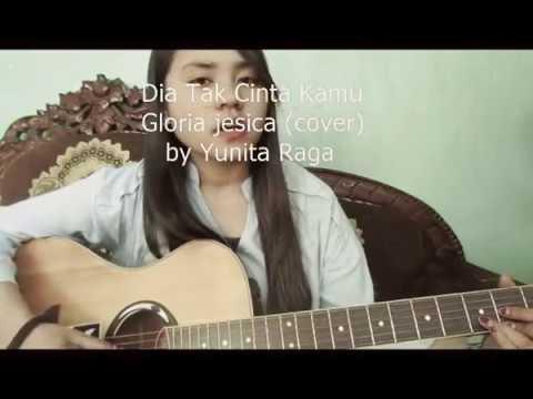 Dia tak Cinta kamu - gloria Jessica (cover by yunita)