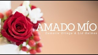 Damaris Ortega | Amado Mío Feat. Lid Galmes [Official Lyric Video]