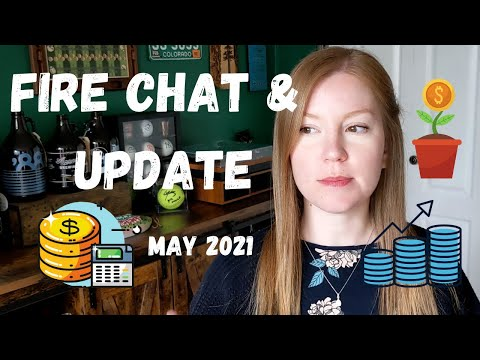 FIRE Chat & Update - May 2021 - Financial Independence Retire Early