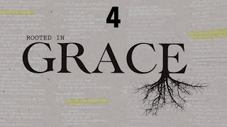 Rooted In Grace - Week 4