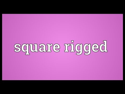 Square rigged Meaning