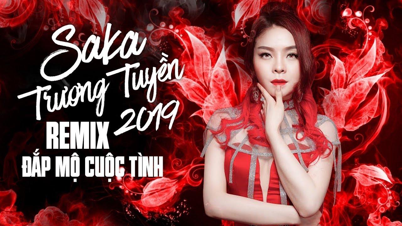 Saka Trương Tuyền Remix 2019 – Sến Nhảy Remix – Remix Trữ Tình Hay Nhất của Saka Trương Tuyền 2019