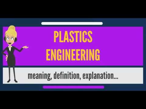 What is PLASTICS ENGINEERING? What does PLASTIC ENGINEERING mean? PLASTIC ENGINEERING meaning