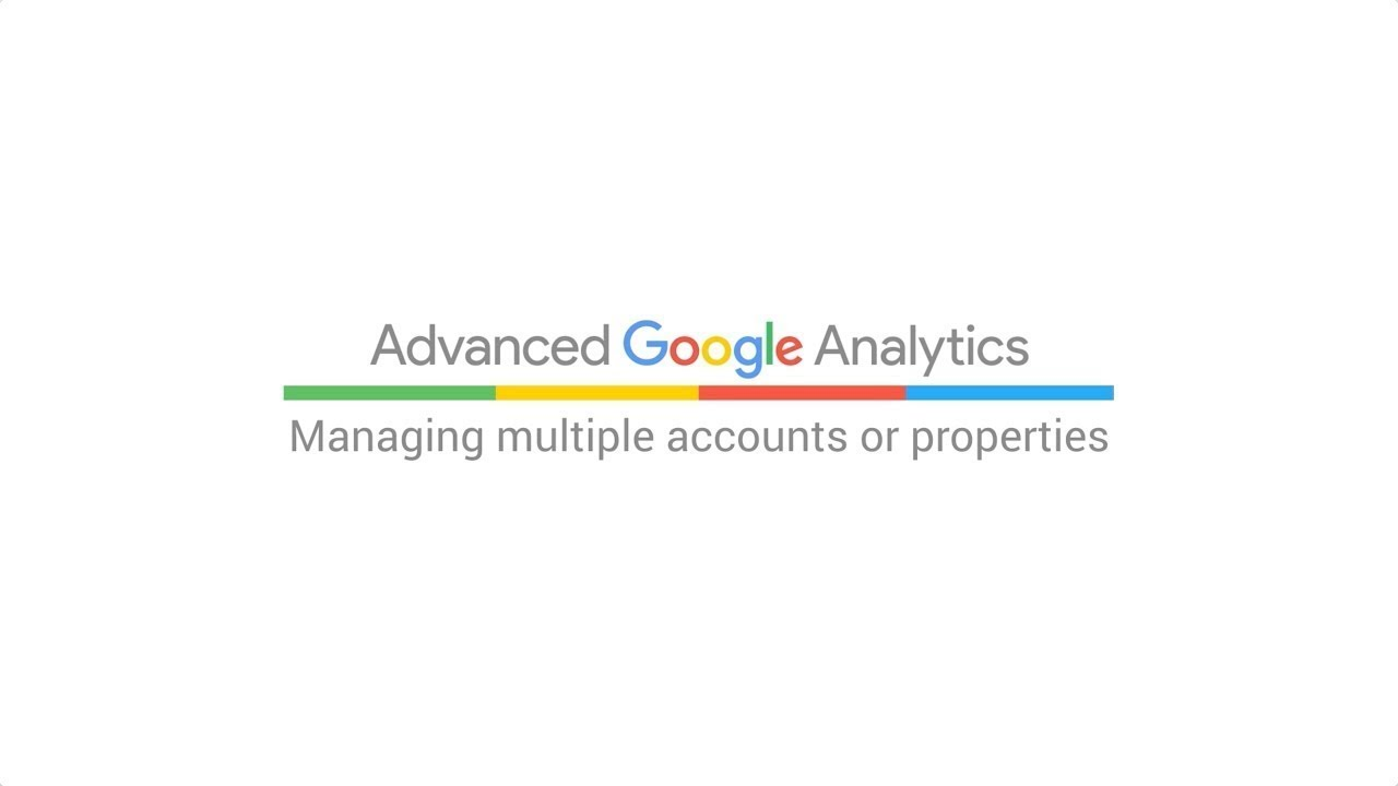 Managing multiple accounts or properties (5:26)