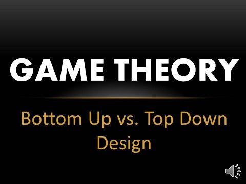Game Theory - Bottom Up vs Top Down Design