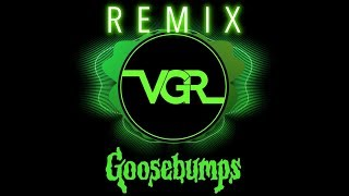 Goosebumps Theme (VGR Remix)