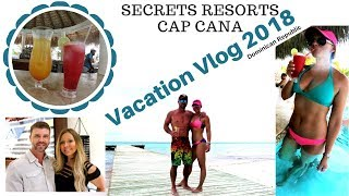 Travel Vlog | Secrets Cap Cana | 2018