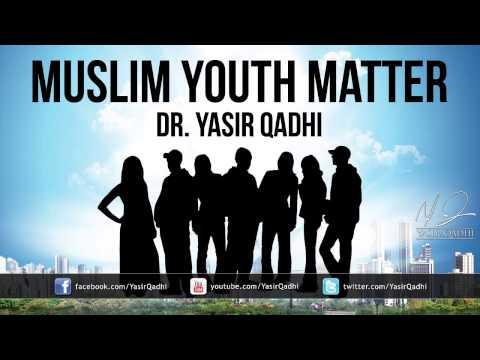 Khutbah: Muslim Youth Matter ~ Dr. Yasir Qadhi   6th June 2014