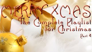 MERRY XMAS - The Complete Playlist for Christmas - Part 4