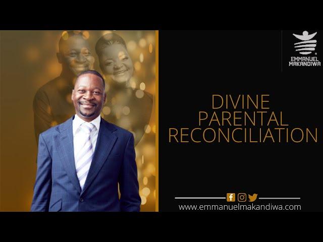 EMMANUEL MAKANDIWA| Divine Parent-Child Reconciliation