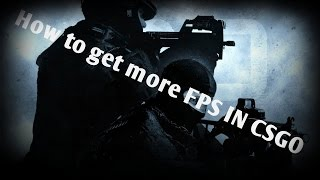 CS:GO Tutorial: How to get more FPS (Increase 30-50 fps!)